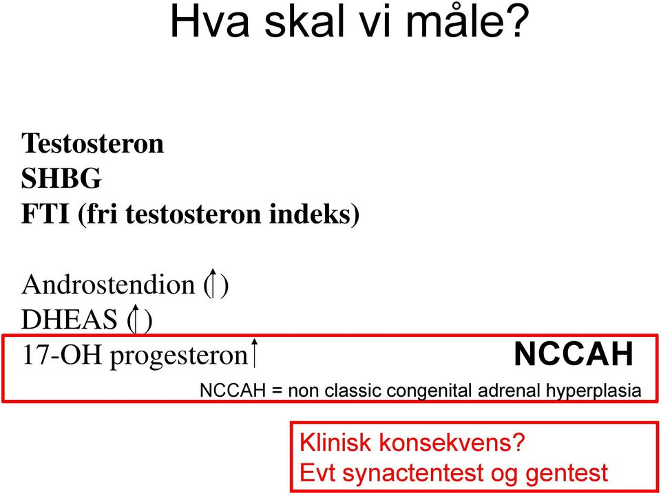 Androstendion ( ) DHEAS ( ) 17-OH progesteron NCCAH