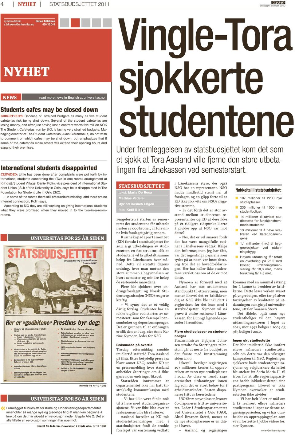 Several of the student cafeterias are losing money, and after just having lost a contract worth five million NOK The Student Cafeterias, run by SiO, is facing very strained budgets.