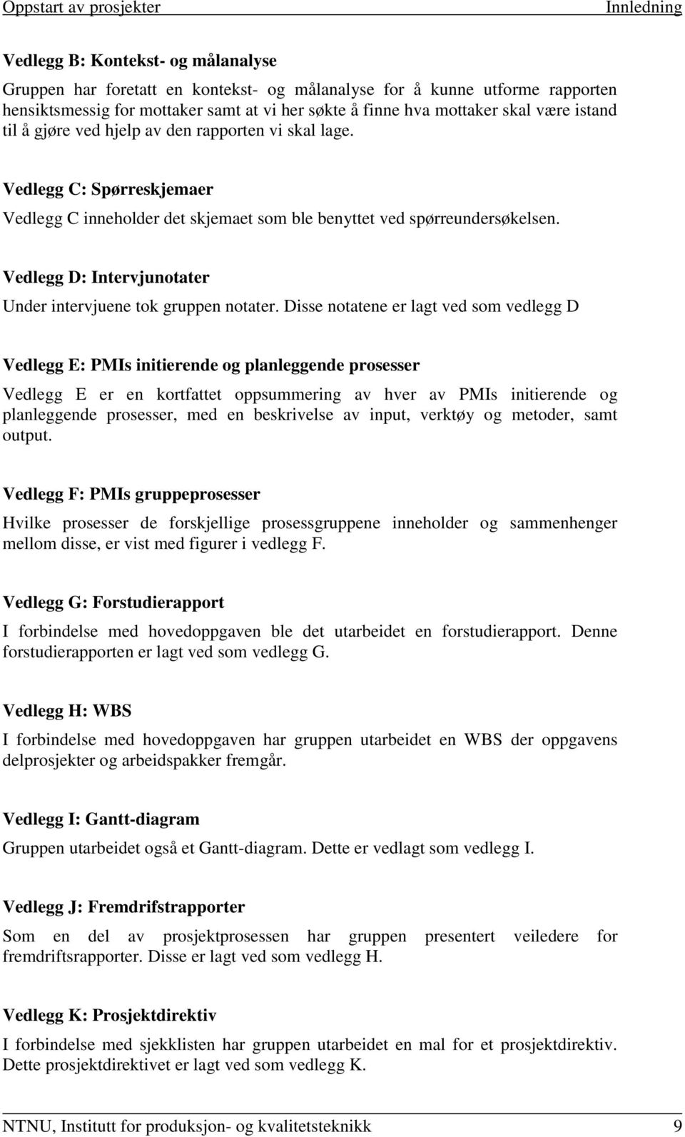 Vedlegg D: Intervjunotater Under intervjuene tok gruppen notater.