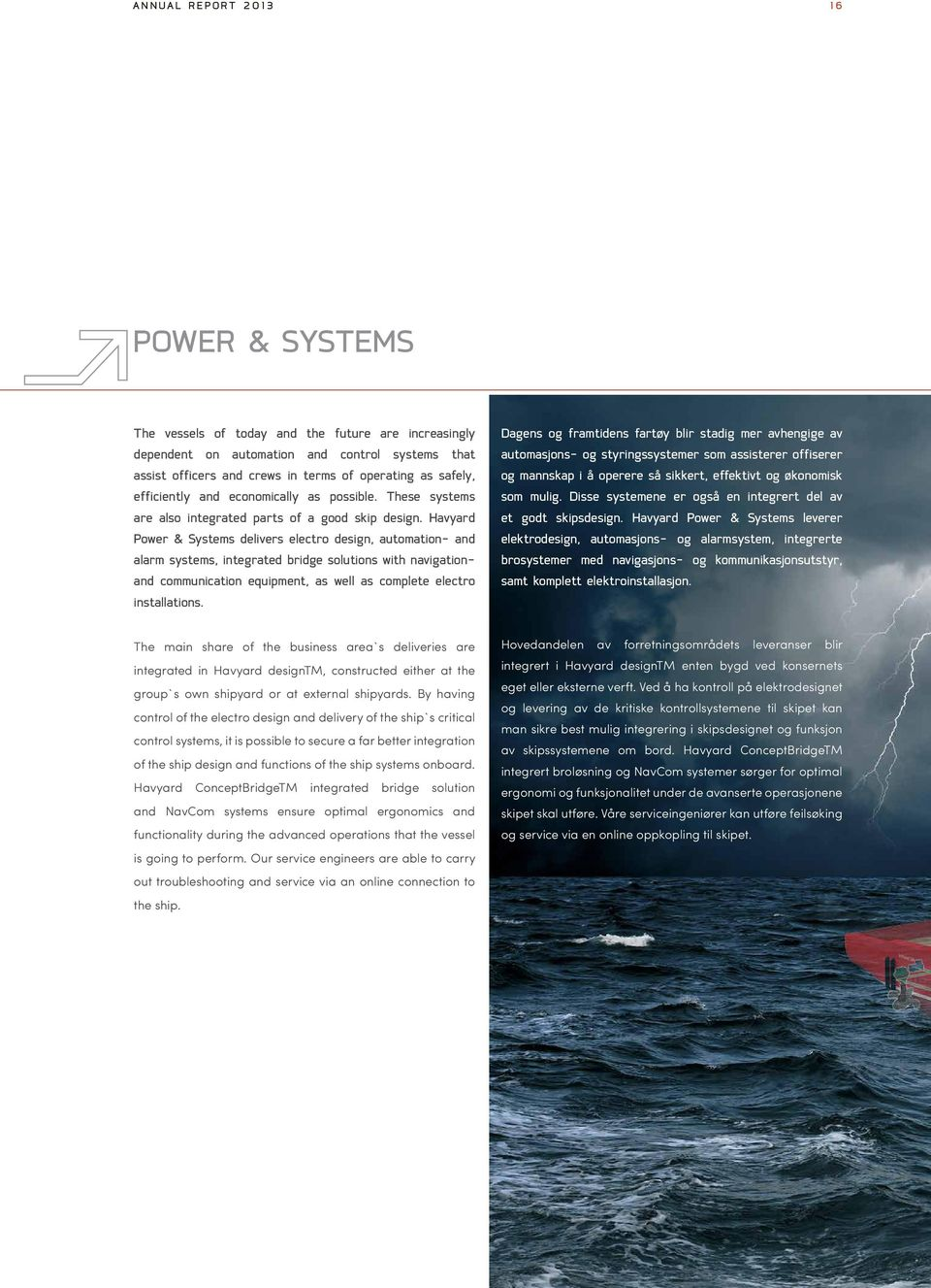 Havyard Power & Systems delivers electro design, automation- and alarm systems, integrated bridge solutions with navigationand communication equipment, as well as complete electro installations.