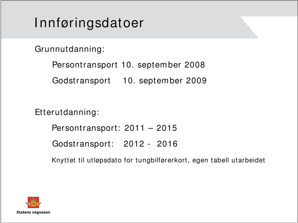 september 2009 Etterutdanning: Persontransport: 2011 2015