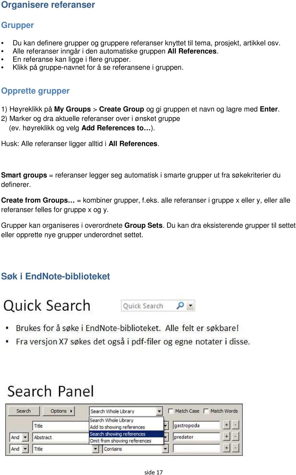 2) Marker og dra aktuelle referanser over i ønsket gruppe (ev. høyreklikk og velg Add References to ). Husk: Alle referanser ligger alltid i All References.