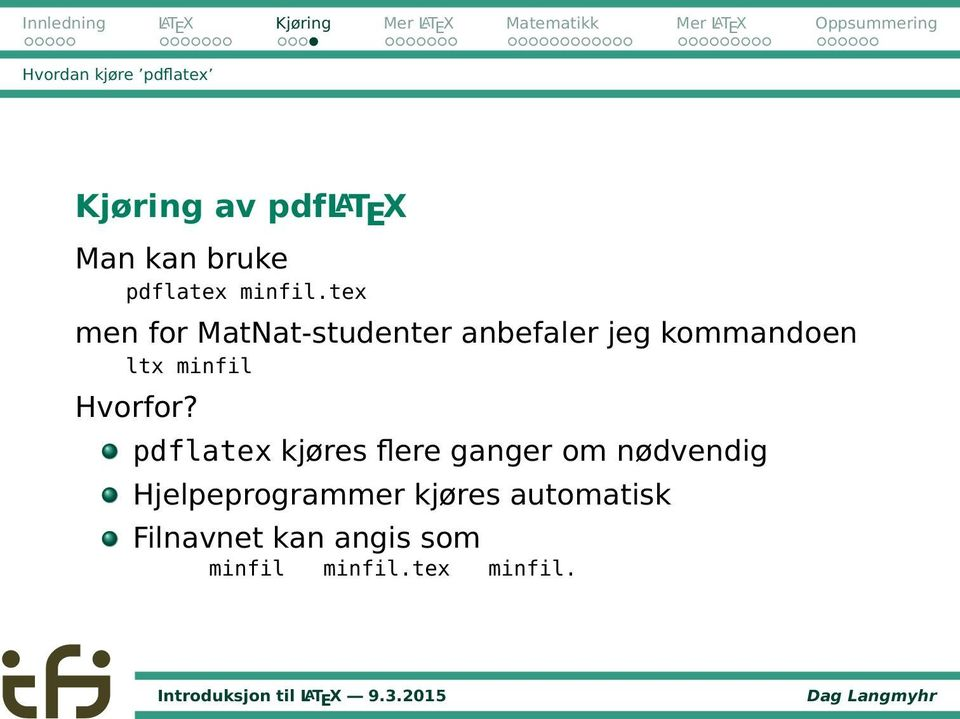 tex men for MatNat-studenter anbefaler jeg kommandoen ltx minfil