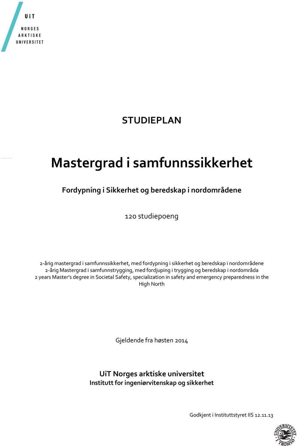 og beredskap i nordområda 2 years Master s degree in Societal Safety, specialization in safety and emergency preparedness in the High