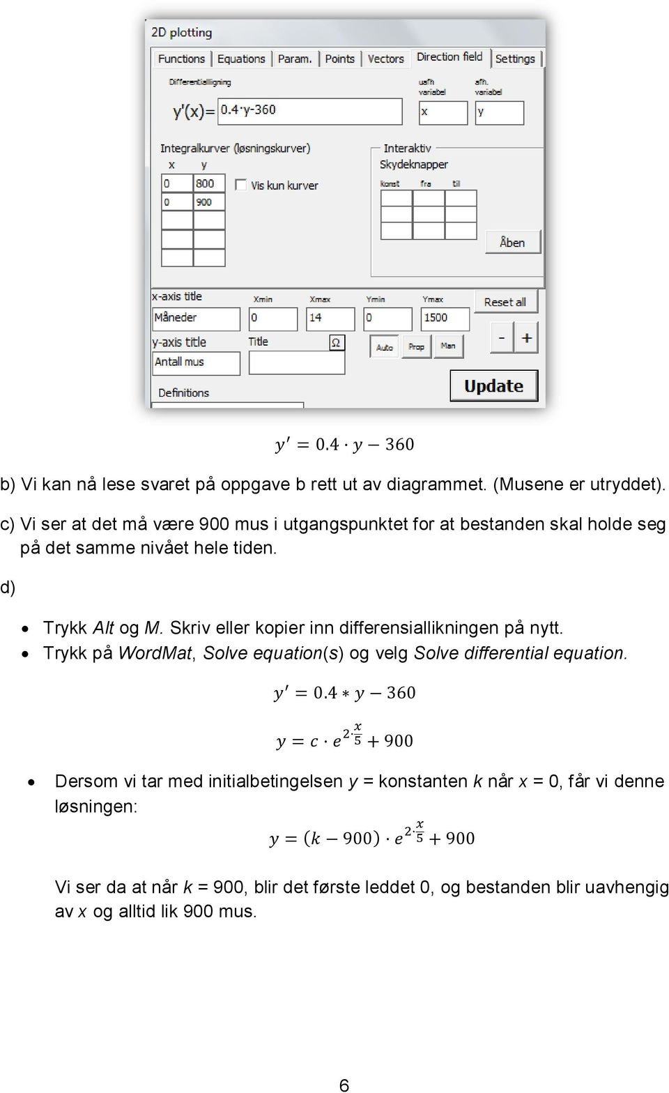 Skriv eller kopier inn differensiallikningen på nytt. Trykk på WordMat, Solve equation(s) og velg Solve differential equation.