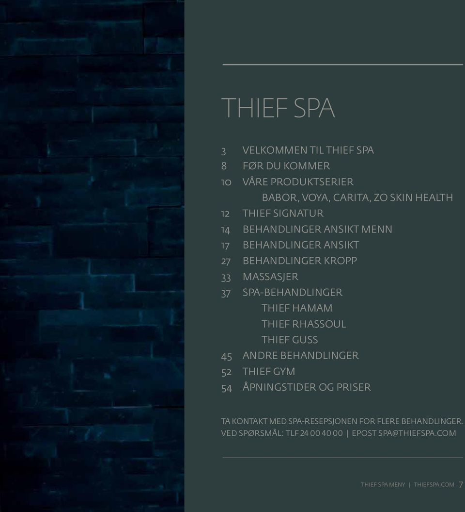 SPA-BEHANDLINGER THIEF HAMAM THIEF RHASSOUL THIEF GUSS 45 ANDRE BEHANDLINGER 52 THIEF GYM 54 ÅPNINGSTIDER OG PRISER