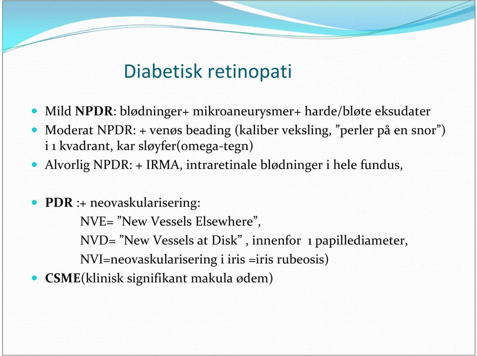 intraretinale blødninger i hele fundus, PDR :+ neovaskularisering: NVE= New Vessels Elsewhere, NVD= New Vessels