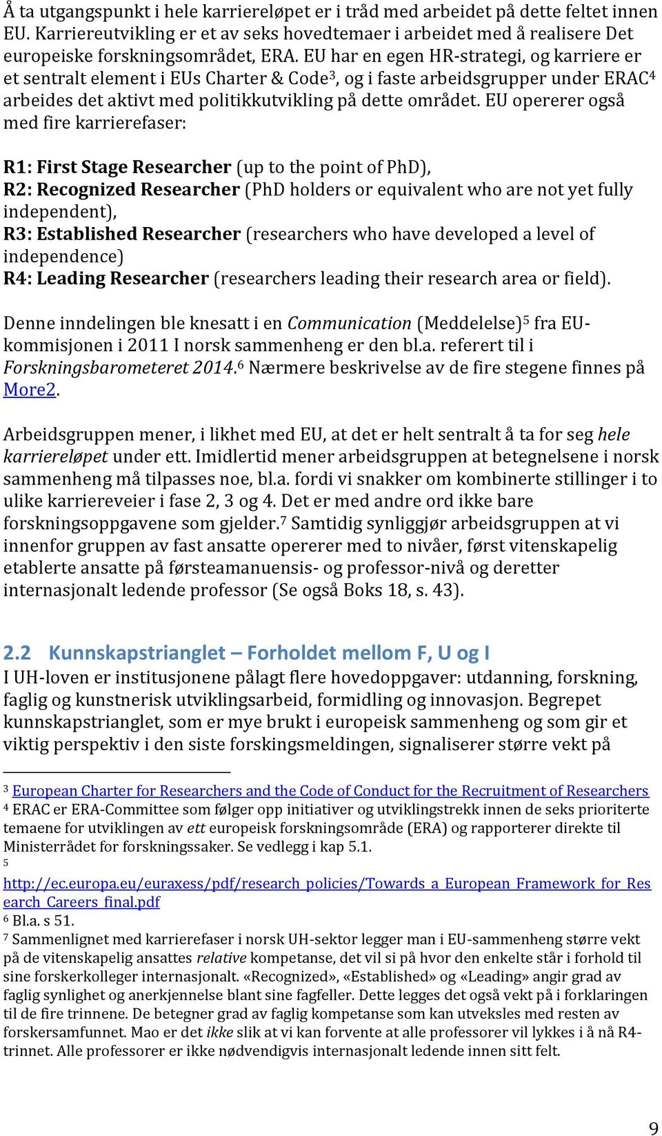 EU opererer også med fire karrierefaser: R1: First Stage Researcher (up to the point of PhD), R2: Recognized Researcher (PhD holders or equivalent who are not yet fully independent), R3: Established