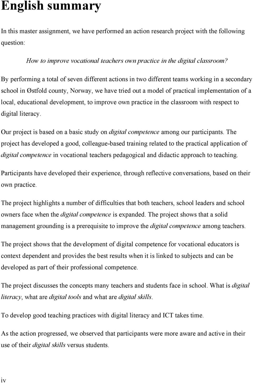 educational development, to improve own practice in the classroom with respect to digital literacy. Our project is based on a basic study on digital competence among our participants.