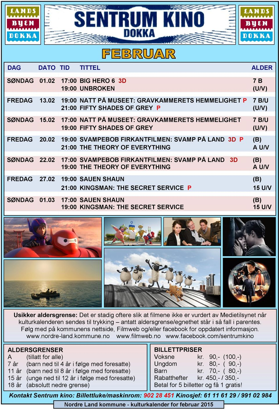 02 19:00 SVAMPEBOB FIRKANTFILMEN: SVAMP PÅ LAND 3D P (B) 21:00 THE THEORY OF EVERYTHING A U/V SØNDAG 22.