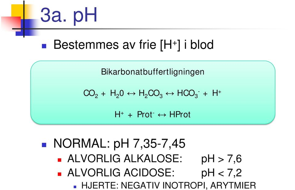 CO 3 HCO - 3 + H + H + + Prot - HProt NORMAL: ph 7,35-7,45 ALVORLIG