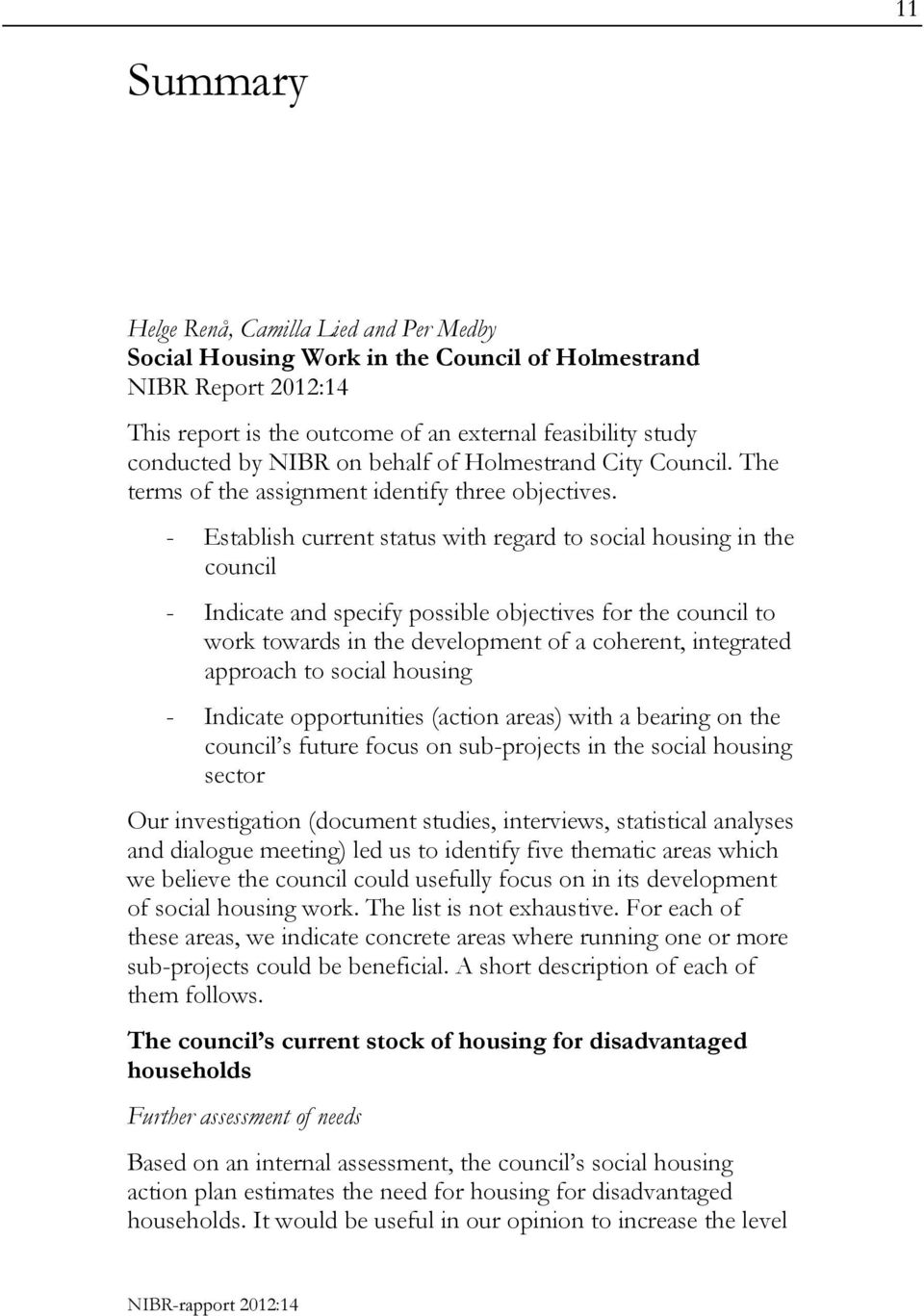 - Establish current status with regard to social housing in the council - Indicate and specify possible objectives for the council to work towards in the development of a coherent, integrated