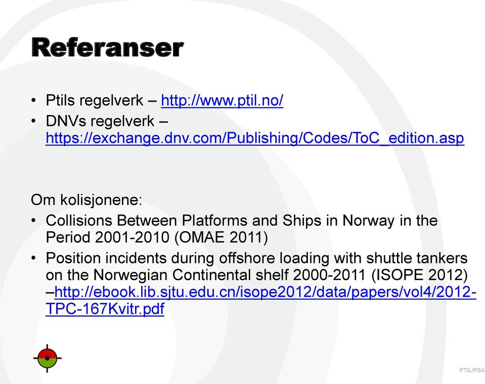 asp Om kolisjonene: Collisions Between Platforms and Ships in Norway in the Period 2001-2010 (OMAE 2011)