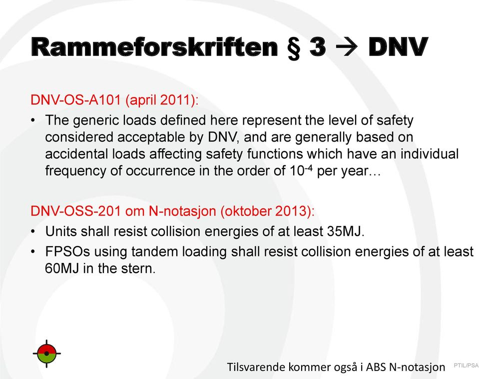 occurrence in the order of 10-4 per year DNV-OSS-201 om N-notasjon (oktober 2013): Units shall resist collision energies of at