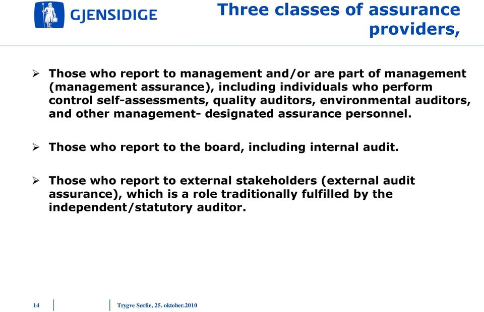 other management- designated assurance personnel. Those who report to the board, including internal audit.