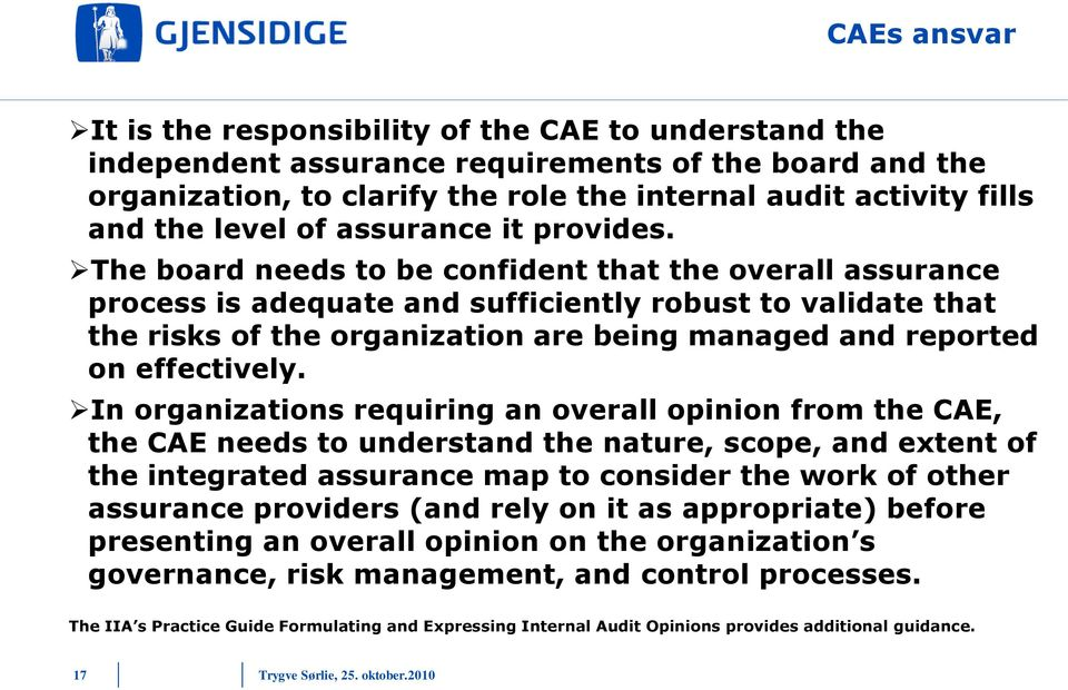 The board needs to be confident that the overall assurance process is adequate and sufficiently robust to validate that the risks of the organization are being managed and reported on effectively.