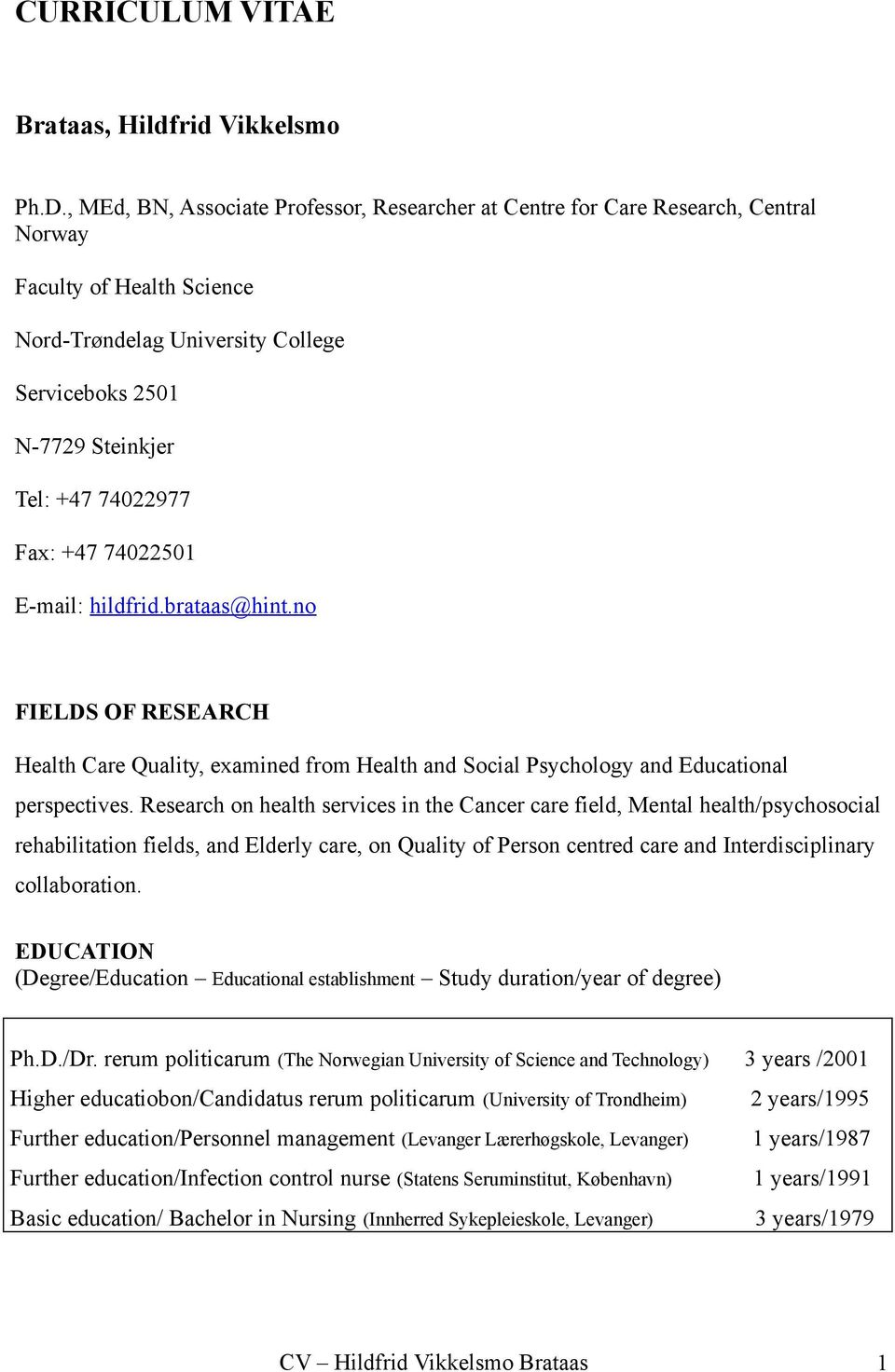 Fax: +47 74022501 E-mail: hildfrid.brataas@hint.no FIELDS OF RESEARCH Health Care Quality, examined from Health and Social Psychology and Educational perspectives.