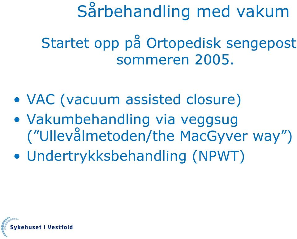 VAC (vacuum assisted closure) Vakumbehandling via