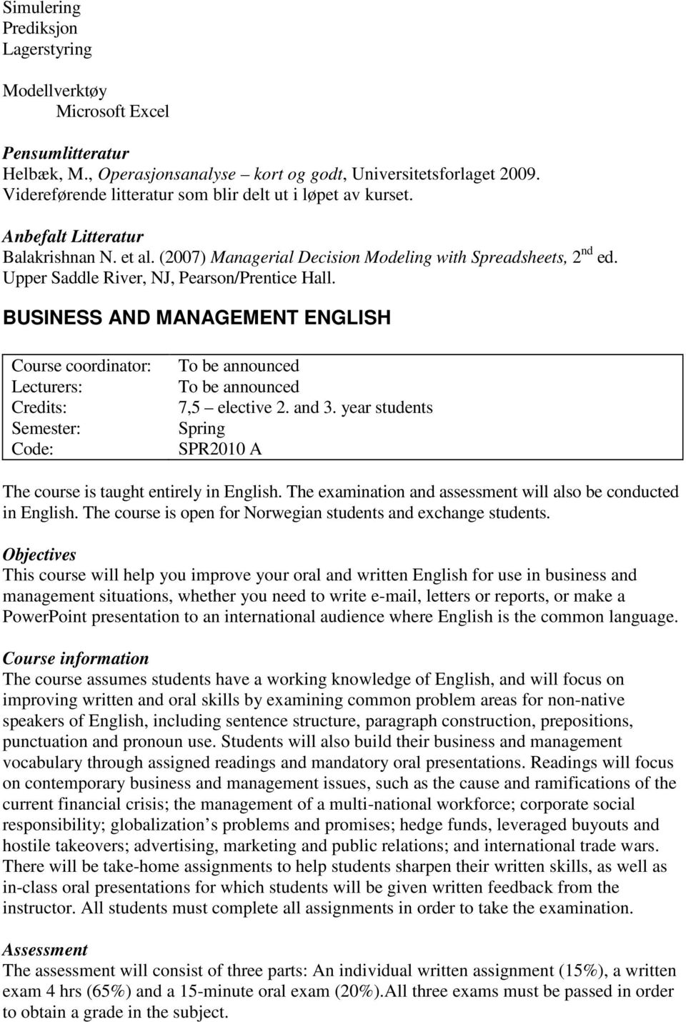 BUSINESS AND MANAGEMENT ENGLISH Course coordinator: Lecturers: Credits: Code: To be announced To be announced 7,5 elective 2. and 3.