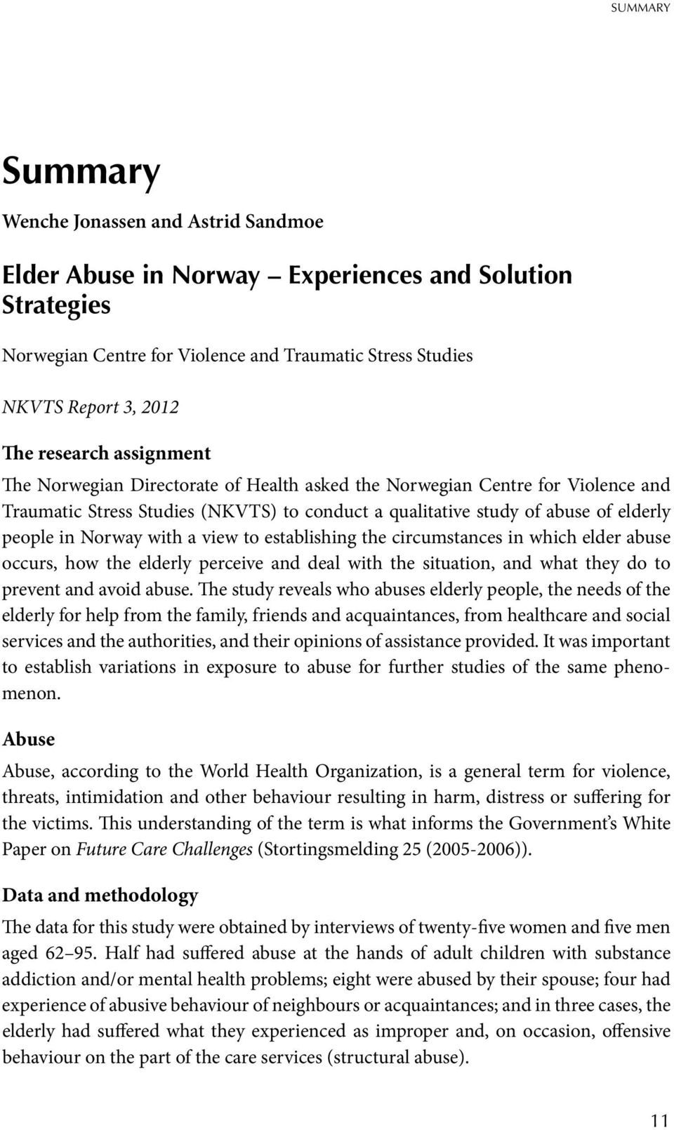 Norway with a view to establishing the circumstances in which elder abuse occurs, how the elderly perceive and deal with the situation, and what they do to prevent and avoid abuse.