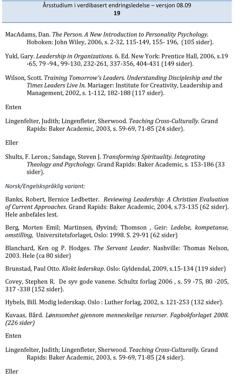 Mariager: Institute for Creativity, Leadership and Management, 2002, s. 1 112, 182 188 (117 sider). Enten Lingenfelter, Judith; Lingenfleter, Sherwood. Teaching Cross Culturally.