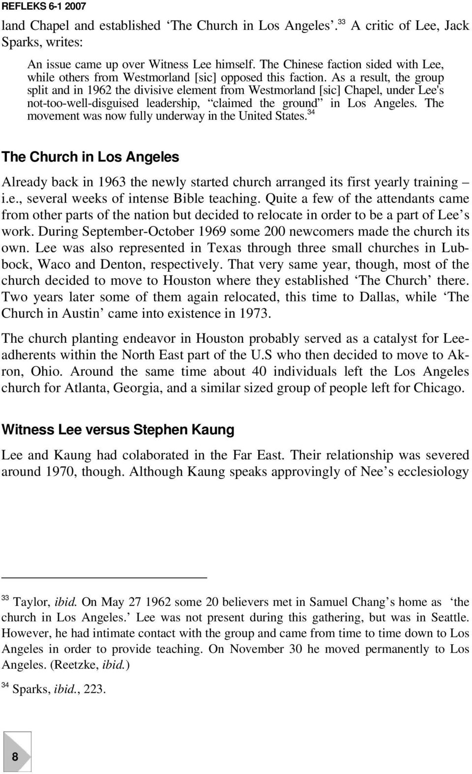 As a result, the group split and in 1962 the divisive element from Westmorland [sic] Chapel, under Lee's not-too-well-disguised leadership, claimed the ground in Los Angeles.