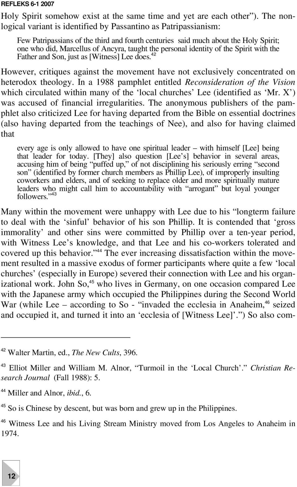 the personal identity of the Spirit with the Father and Son, just as [Witness] Lee does. 42 However, critiques against the movement have not exclusively concentrated on heterodox theology.