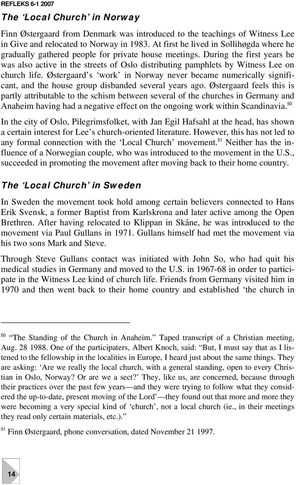 During the first years he was also active in the streets of Oslo distributing pamphlets by Witness Lee on church life.