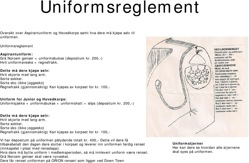 100,- Uniform for Junior og Hovedkorps: Uniformsjakke + uniformsbukse + uniformshatt + slips (depositum kr. 200,-) Dette må dere kjøpe selv: Hvit skjorte med lang arm. Sorte sokker.