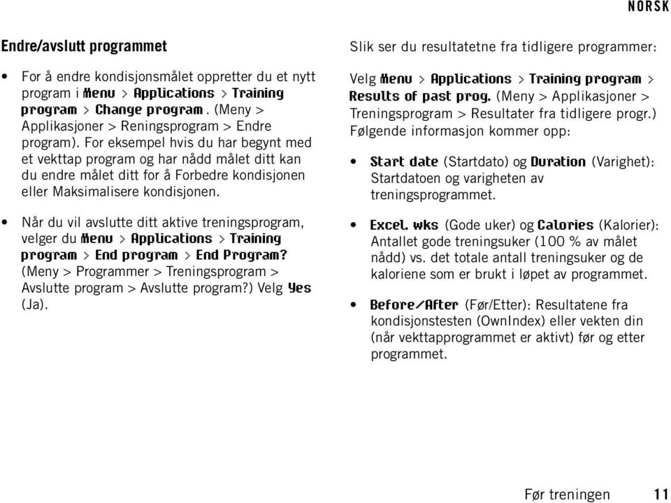 Når du vil avslutte ditt aktive treningsprogram, velger du Menu > Applications > Training program > End program > End Program?