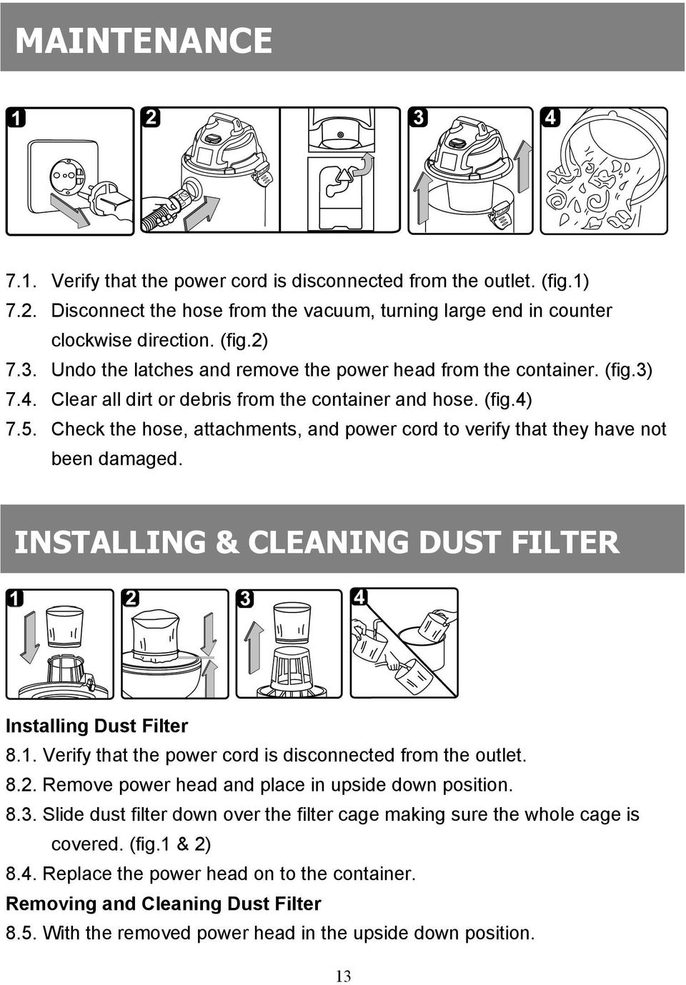 Check the hose, attachments, and power cord to verify that they have not been damaged. INSTALLING & CLEANING DUST FILTER Installing Dust Filter 8.1.