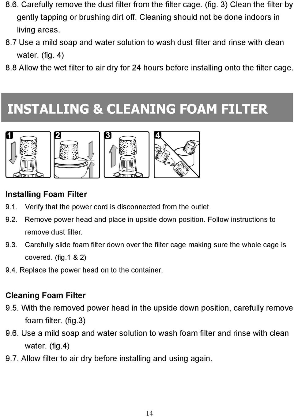 INSTALLING & CLEANING FOAM FILTER Installing Foam Filter 9.1. Verify that the power cord is disconnected from the outlet 9.2. Remove power head and place in upside down position.