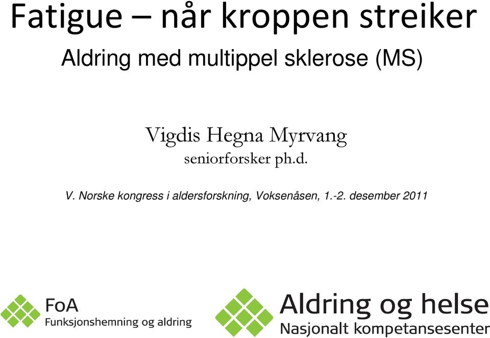 Myrvang seniorforsker ph.d. V.