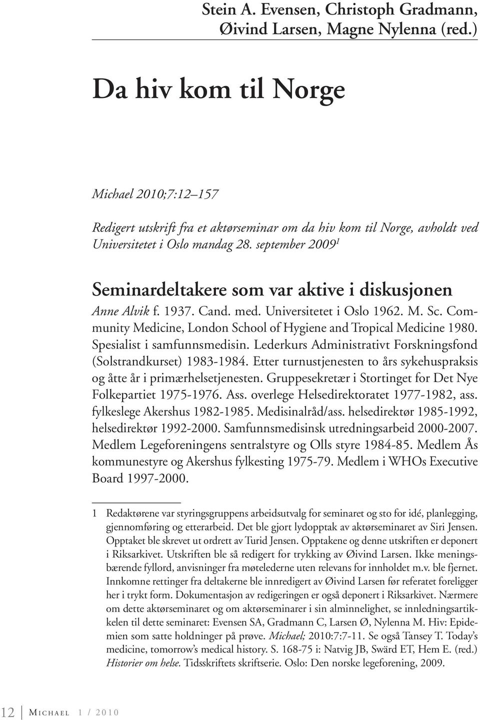 september 2009 1 Seminardeltakere som var aktive i diskusjonen Anne Alvik f. 1937. Cand. med. Universitetet i Oslo 1962. M. Sc. Community Medicine, London School of Hygiene and Tropical Medicine 1980.