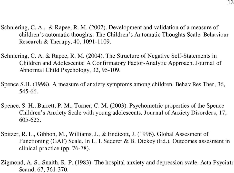 Journal of Abnormal Child Psychology, 32, 95-109. Spence S.H. (1998). A measure of anxiety symptoms among children. Behav Res Ther, 36, 545-66. Spence, S. H., Barrett, P. M., Turner, C. M. (2003).