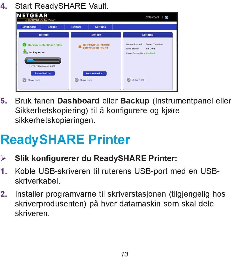 sikkerhetskopieringen. ReadySHARE Printer Slik konfigurerer du ReadySHARE Printer: 1.