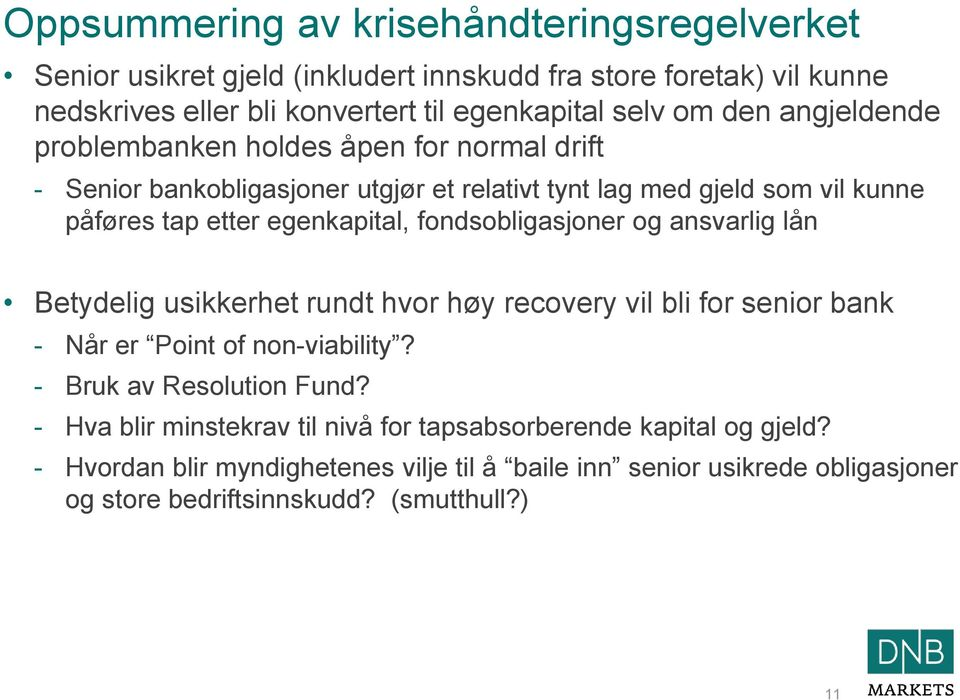 fondsobligasjoner og ansvarlig lån Betydelig usikkerhet rundt hvor høy recovery vil bli for senior bank - Når er Point of non-viability? - Bruk av Resolution Fund?