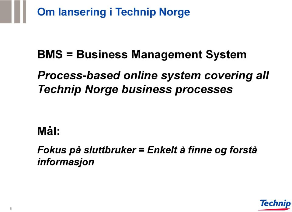 covering all Technip Norge business processes Mål: