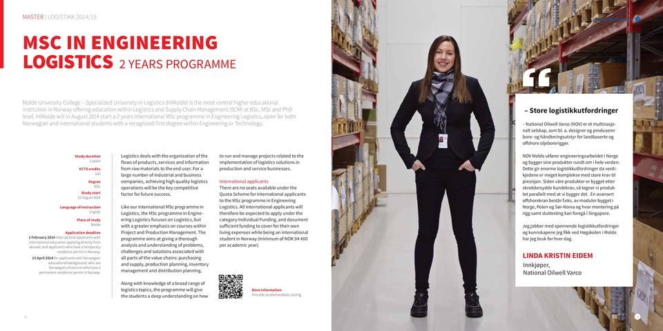 HiMolde will in August 2014 start a 2 years international MSc programme in Engineering Logistics, open for both Norwegian and international students with a recognized first degree within Engineering