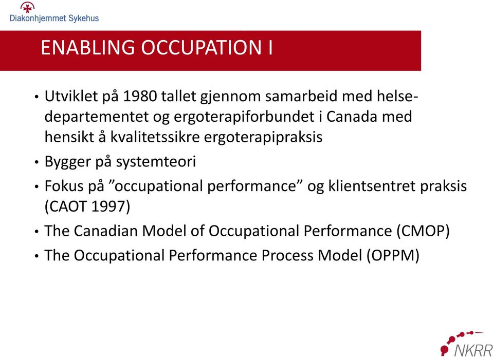systemteori Fokus på occupational performance og klientsentret praksis (CAOT 1997) The