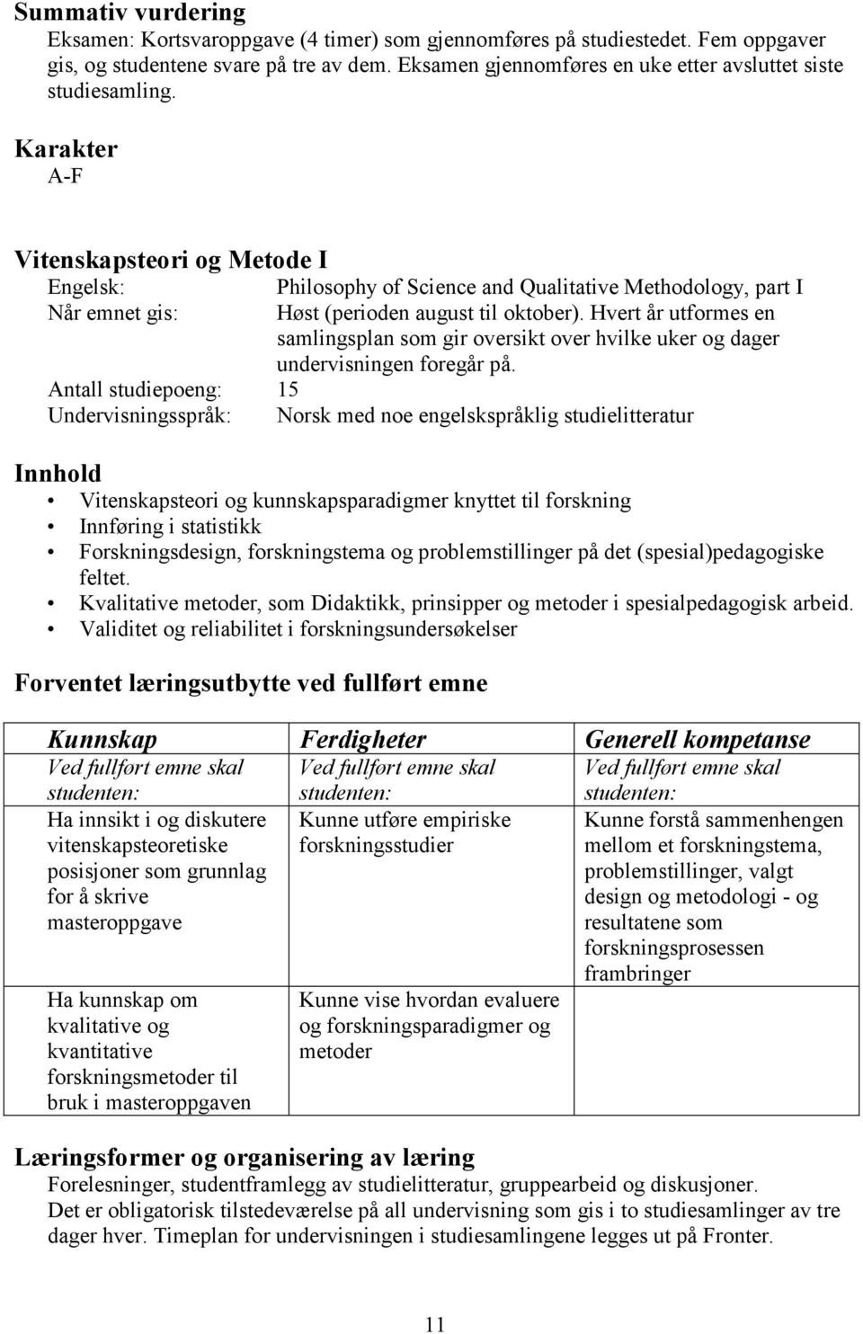 Karakter A-F Vitenskapsteori og Metode I Engelsk: Når emnet gis: Philosophy of Science and Qualitative Methodology, part I Høst (perioden august til oktober).