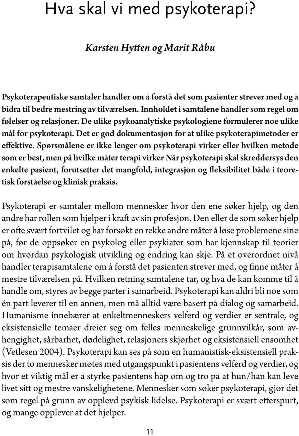 Det er god dokumentasjon for at ulike psykoterapimetoder er effektive.