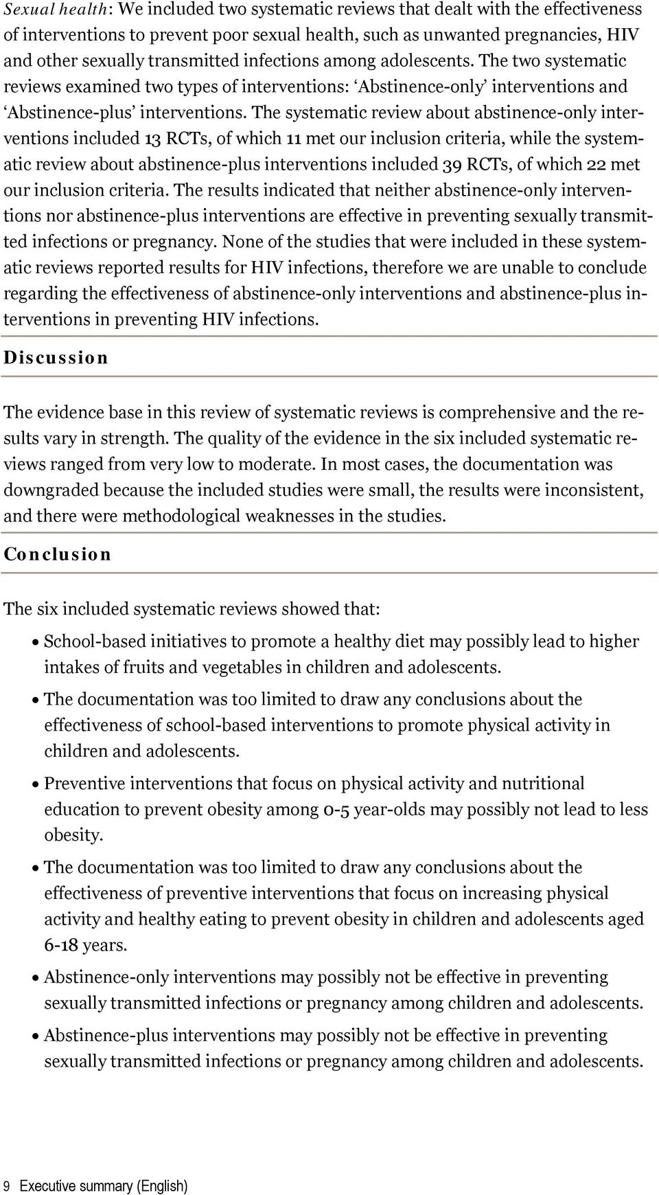 The systematic review about abstinence-only interventions included 13 RCTs, of which 11 met our inclusion criteria, while the systematic review about abstinence-plus interventions included 39 RCTs,