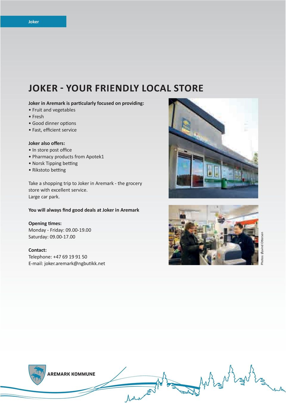 trip to Joker in Aremark - the grocery store with excellent service. Large car park.