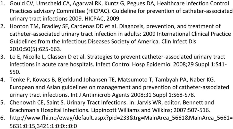 Diagnosis, prevention, and treatment of catheter-associated urinary tract infection in adults: 2009 International Clinical Practice Guidelines from the Infectious Diseases Society of America.