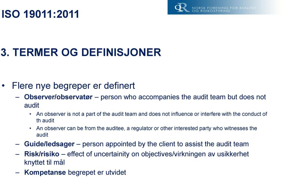 the auditee, a regulator or other interested party who witnesses the audit Guide/ledsager person appointed by the client to assist