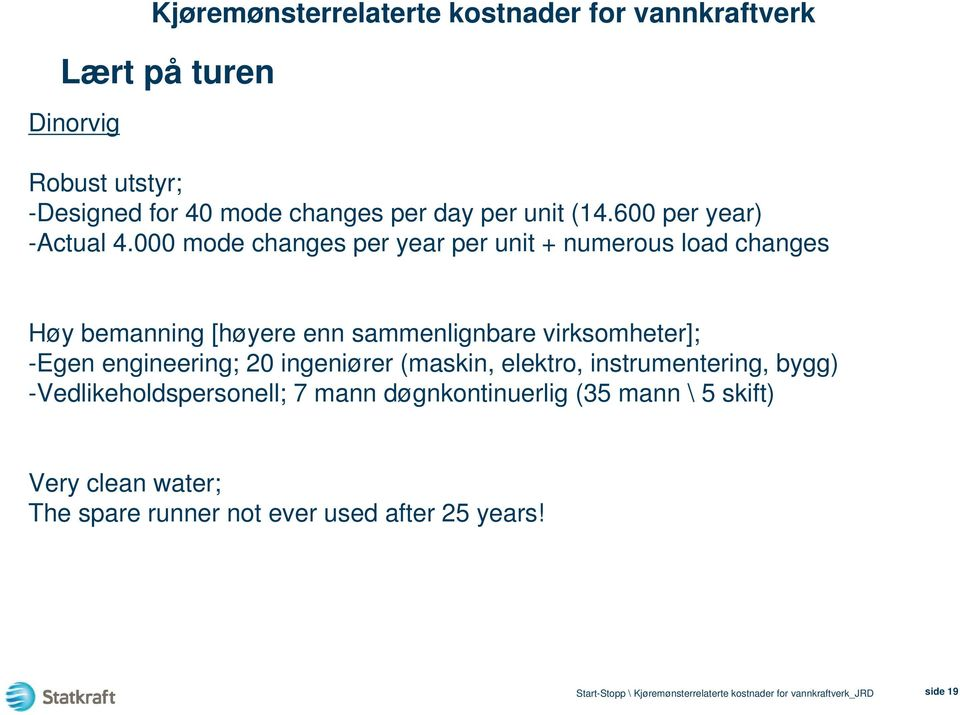 000 mode changes per year per unit + numerous load changes Høy bemanning [høyere enn sammenlignbare
