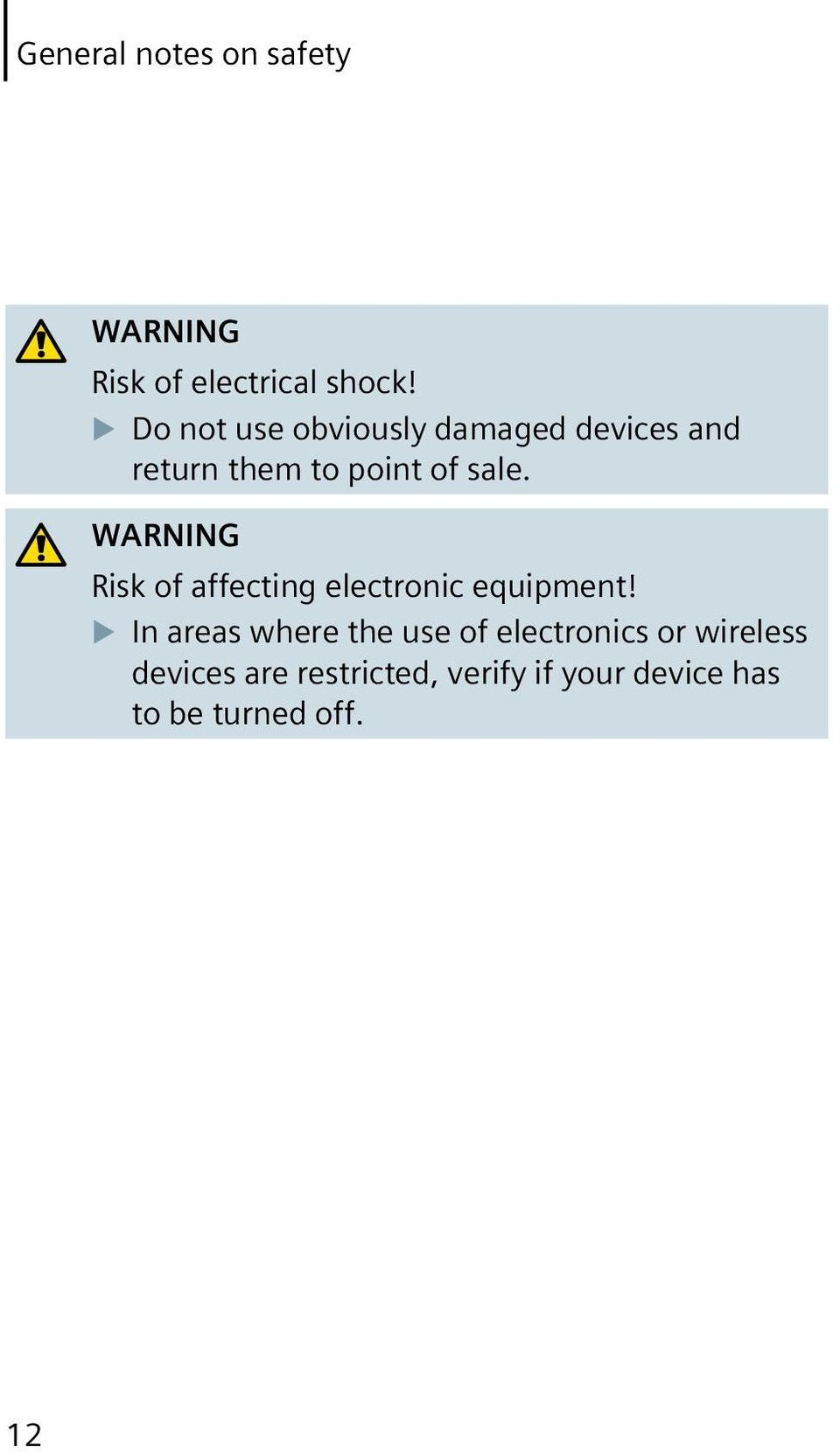 WARNING Risk of affecting electronic equipment!