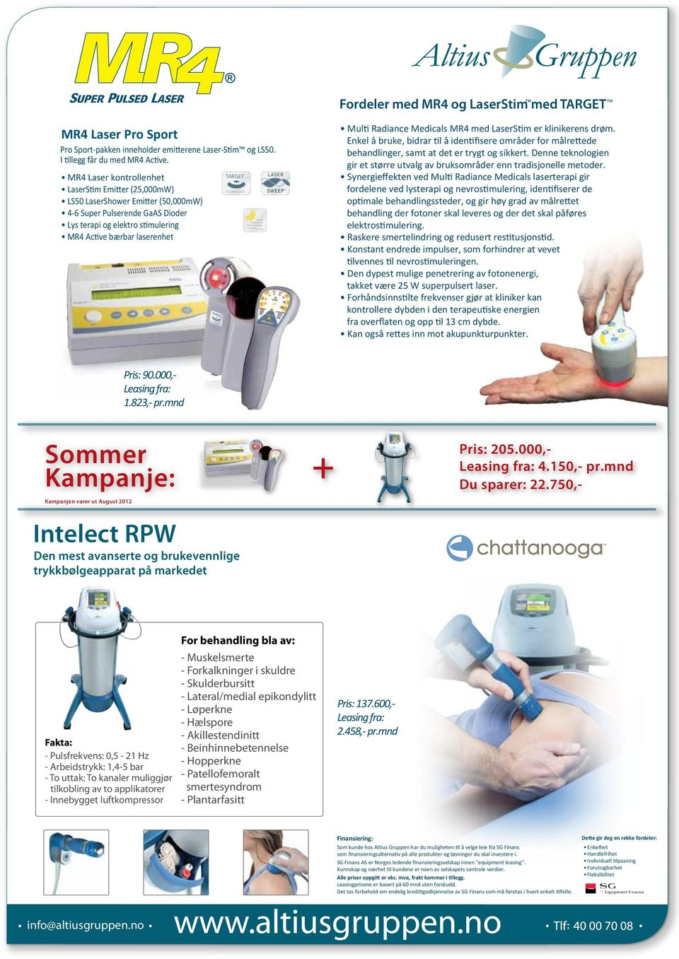 TECHNOLOGY Multi Radiance Technology inside Multi Radiance Medicals MR4 med LaserStim er klinikerens drøm.