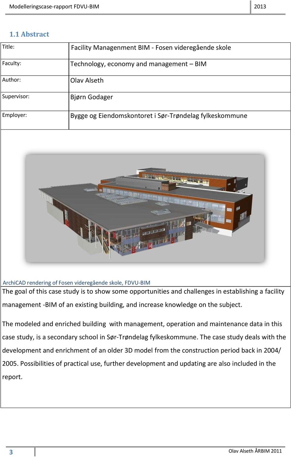 facility management -BIM of an existing building, and increase knowledge on the subject.